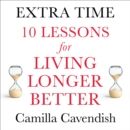Extra Time: 10 Lessons for an Ageing World - eAudiobook