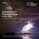 Astronomy Photographer of the Year: Collection 7 : Celebrating 10 Years of the World's Best Photography - Book