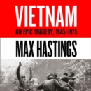 Vietnam: An Epic History of a Divisive War 1945-1975 - eAudiobook