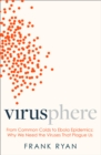 Virusphere : From Common Colds to Ebola Epidemics - Why We Need the Viruses That Plague Us - Book