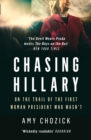 Chasing Hillary : Ten Years, Two Presidential Campaigns and One Intact Glass Ceiling - Book