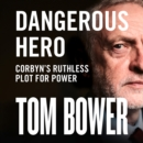 Dangerous Hero : Corbyn'S Ruthless Plot for Power - eAudiobook