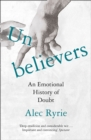 Unbelievers: An Emotional History of Doubt - eBook