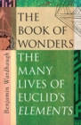 The Book of Wonders : The Many Lives of Euclid's Elements - Book