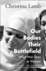 Our Bodies, Their Battlefield : What War Does to Women - Book