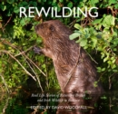 Rewilding : Real Life Stories of Returning British and Irish Wildlife to Balance - Book
