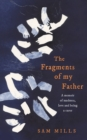 The Fragments of my Father : A Memoir of Madness, Love and Being a Carer - Book