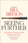 Seeing Further : The Story of Science and the Royal Society - Book