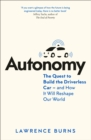 Autonomy : The Quest to Build the Driverless Car - and How it Will Reshape Our World - Book
