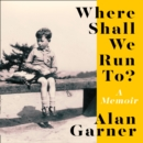 Where Shall We Run To? : A Memoir - eAudiobook