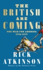 The British Are Coming : The War for America, Lexington to Princeton, 1775-1777 - Book