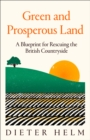 Green and Prosperous Land : A Blueprint for Rescuing the British Countryside - Book