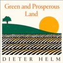 Green and Prosperous Land: A Blueprint for Rescuing the British Countryside - eAudiobook