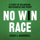 No Win Race : A Story of Belonging, Britishness and Sport - eAudiobook