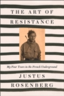 The Art of Resistance : My Four Years in the French Underground - Book