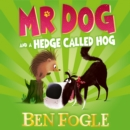 Mr Dog and a Hedge Called Hog (Mr Dog) - eAudiobook