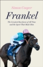 Frankel : The Greatest Racehorse of All Time and the Sport That Made Him - Book