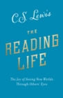 The Reading Life: The Joy of Seeing New Worlds Through Others' Eyes - eBook