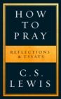 How to Pray : Reflections & Essays - Book