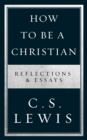 How to Be a Christian : Reflections & Essays - Book