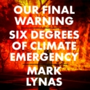 Our Final Warning: Six Degrees of Climate Emergency - eAudiobook