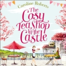 The Cosy Teashop In The Castle - eAudiobook