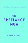 The Freelance Mum : A Flexible Career Guide for Better Work-Life Balance - Book