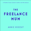The Freelance Mum: A flexible career guide for better work-life balance - eAudiobook
