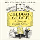 Cheddar Gorge : A Book of English Cheeses - eAudiobook