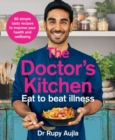 The Doctor's Kitchen - Eat to Beat Illness : A Simple Way to Cook and Live the Healthiest, Happiest Life - Book