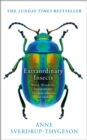 Extraordinary Insects : Weird. Wonderful. Indispensable. the Ones Who Run Our World. - Book