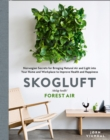 Skogluft (Forest Air) : The Norwegian Secret to Bringing the Right Plants Indoors to Improve Your Health and Happiness - Book