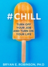 #Chill : Turn off Your Job and Turn on Your Life - Book