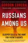 Russians Among Us: Sleeper Cells, Ghost Stories and the Hunt for Putin's Agents - eBook