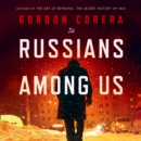 Russians Among Us: Sleeper Cells, Ghost Stories and the Hunt for Putin's Agents - eAudiobook