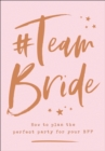 #Team Bride : How to Plan the Perfect Party for Your Bff - Book