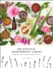 The Essential Aromatherapy Garden : Growing & Using Scented Plants - Book