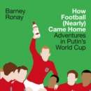 How Football (Nearly) Came Home : Adventures in Putin's World Cup - eAudiobook