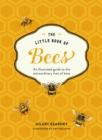 The Little Book of Bees : An Illustrated Guide to the Extraordinary Lives of Bees - Book