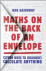 Maths on the Back of an Envelope: Clever ways to (roughly) calculate anything - eBook