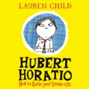 Hubert Horatio: How to Raise Your Grown-Ups - eAudiobook