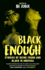 Black Enough : Stories of Being Young & Black in America - Book
