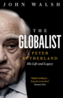 The Globalist: Peter Sutherland - His Life and Legacy - eBook