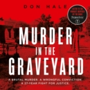 Murder in the Graveyard: A Brutal Murder. A Wrongful Conviction. A 27-Year        Fight for Justice. - eAudiobook