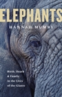 Elephants : Birth, Life and Death in the Land of the Giants - Book