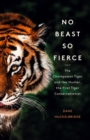 No Beast So Fierce: The Champawat Tiger and Her Hunter, the First Tiger Conservationist - eBook