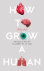 How to Grow a Human : Adventures in Who We are and How We are Made - Book