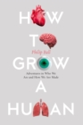How to Grow a Human: Adventures in Who We Are and How We Are Made - eBook