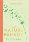 The Nature Remedy : A Restorative Guide to the Natural World - Book