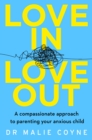 Love In, Love Out : A Compassionate Approach to Parenting Your Anxious Child - Book